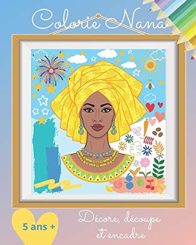 Colorie Nana, décore, découpe et encadre: Livre de coloriage et d'art-thérapie pour enfants | A...