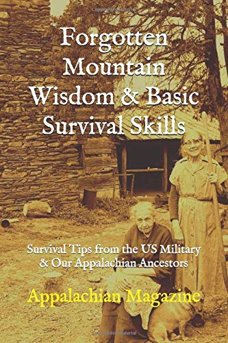 Forgotten Mountain Wisdom  & Basic Survival Skills: Survival Tips from the US Military & Our Appalachian Ancestors