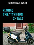 Piaggio TPH/Typhoon 2-Takt: Ein Motorroller-Bildband (German Edition)
