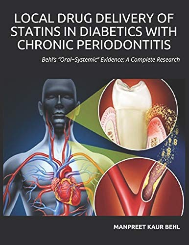 Local Drug Delivery of Statins in Diabetics with Chronic Periodontitis: Behl's Oral-Systemic Evidence: A Complete Research