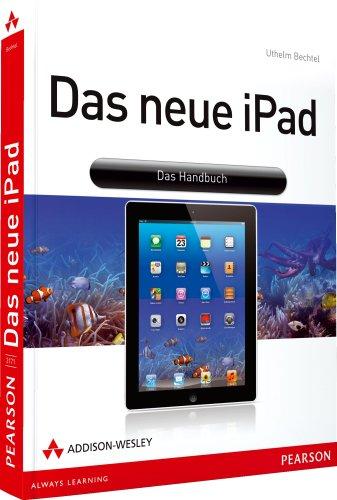Das neue iPad - Zum neuen iPad der 3. Generation mit Retina-Display, inkl. iOS5 und iCloud: Das Handbuch (Apple Gadgets und OS)