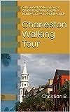 Charleston Walking Tour and Travel Guide: Self Guided Walking Tour of Charleston, South Carolina