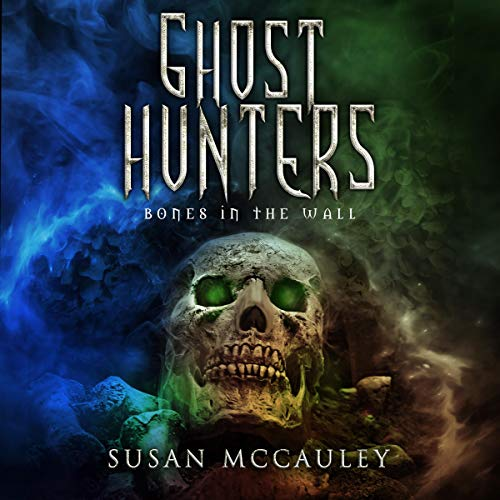 Ghost Hunters: Bones in the Wall audiobook cover art