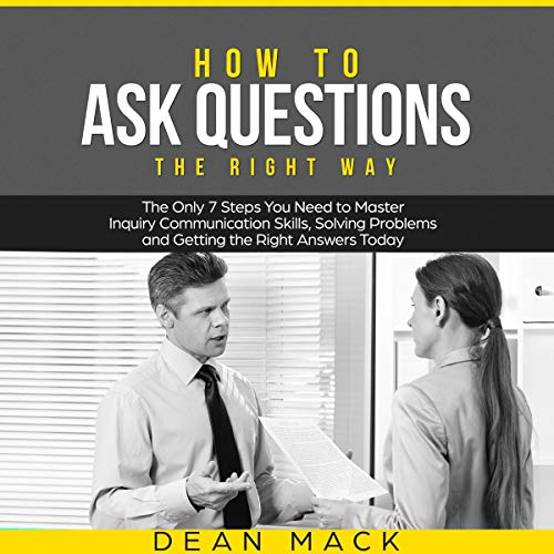 How to Ask Questions - The Right Way Audiobook By Dean Mack cover art