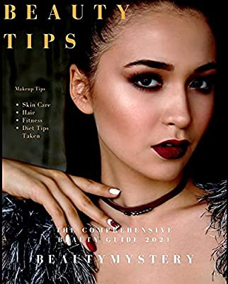 Beauty tips, the comprehensive Beauty Guide 2021: Beauty Mystery ( Diet Tips Taken, Hair,Fitness, Skin Care )