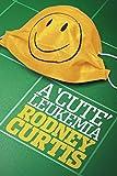 A Cute Leukemia - Rodney Curtis