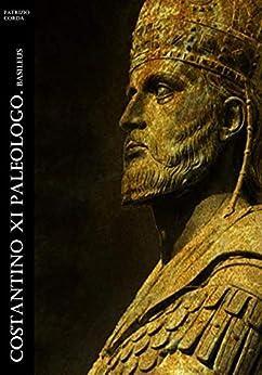 Costantino XI Paleologo. Basileus (Historia Romana Vol. 4) di [Patrizio Corda]
