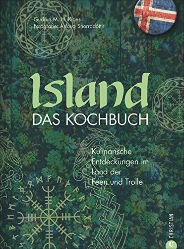 Länderküche: Island - Das Kochbuch. Kulinarische Entdeckungen im Land der Feen und Trolle. Rezepte,Landschaftsfotografie und Produzentenporträts.