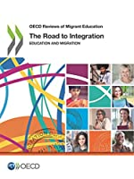 Oecd Reviews of Migrant Education: The Road to Integration Education and Migration