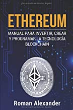 Ethereum: Manual para Invertir, crear y programar la tecnología Blockchain (cripto monedas, Bitcoin, Blockchain, Ethereum) (Spanish Edition)