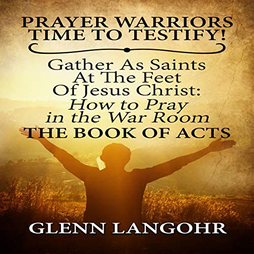 Prayer Warriors Time to Testify! Gather as Saints at the Feet of Jesus Christ audiobook cover art