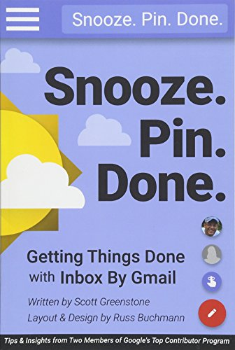 Snooze. Pin. Done. Getting Things Done with Inbox by Gmail: Tips and Insights from Two Members of Googles Top Contributor Program