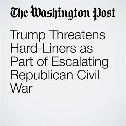 Trump Threatens Hard-Liners as Part of Escalating Republican Civil War audiobook cover art