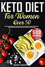 Keto Diet For Women Over 50: Complete Ketogenic Guide for Senior Women to Lose Weight and Boost Metabolism | 500 Affordable, Quick and Easy Recipes | 28-Day Meal Plan Included