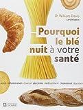 Pourquoi le blé nuit à votre santé de Collectif (23 août 2012) Broché - 23/08/2012