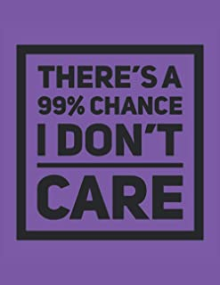 """Half Graph Half Lined Notebook: There's A 99% Chance I Don't Care: 120 Half Graph -Lined Pages, 8,5"""" x 11 inches; plus Cal..."""