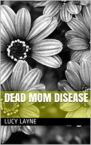 Dead Mom Disease by [Lucy Layne]