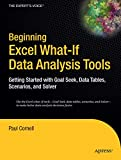 Beginning Excel What-If Data Analysis Tools: Getting Started with Goal Seek, Data Tables, Scenarios, and Solver