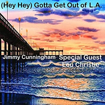 (Hey Hey) Gotta Get Out of L.A. [feat. Lou Christie]
