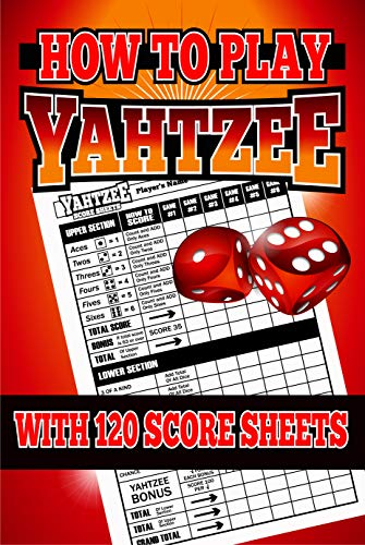 How To Play Yahtzee: With 120 Score Sheets (English Edition)