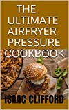 THE ULTIMATE AIRFRYER PRESSURE COOKBOOK: Everything You Need To Know About Pressure Pot Including 40 Fresh And Delicious Recipes (English Edition)