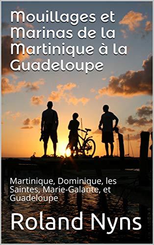 Mouillages et Marinas de la Martinique à la Guadeloupe: Martinique, Dominique, Les Saintes, Marie-Galante, et Guadeloupe (Pilot Books t. 2) (French Edition)
