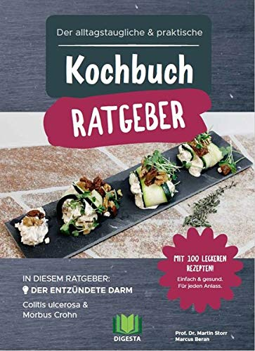 Der alltagstaugliche & praktische Kochbuch Ratgeber: Der entzündete Darm - Colitis ulcerosa & Morbus Crohn - Mit 100 leckeren Rezepten!