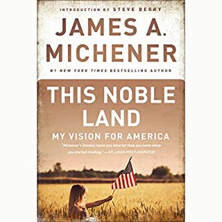 This Noble Land     My Vision For America              By:                                                                                                                                 James A. Michener                               Narrated by:                                                                                                                                 Arthur Addison                      Length: 7 hrs and 40 mins     22 ratings     Overall 4.3