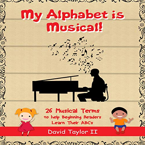 My Alphabet Is Musical!     26 Musical Terms to Help Beginning Readers Learn their ABCs              By:                                                                                                                                 David Taylor II                               Narrated by:                                                                                                                                 Dr. Michelle Carabache                      Length: 6 mins     Not rated yet     Overall 0.0