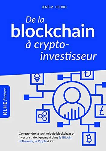 De la blockchain à crypto-investisseur: Comprendre la technologie blockchain et investir stratégiquement dans le Bitcoin, l'Ethereum, le Ripple & Co.