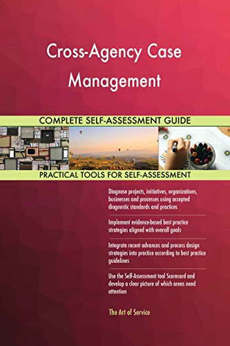 Cross-Agency Case Management All-Inclusive Self-Assessment - More than 640 Success Criteria, Instant Visual Insights, Comprehensive Spreadsheet Dashboard, Auto-Prioritized for Quick Results