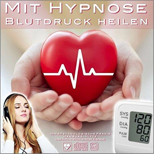 Mit Hypnose Blutdruck heilen: Die einfachste und die wirkungsvollste Methode um den Blutdruck dauerhaft zu normalisieren!