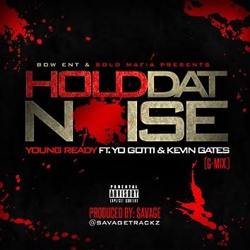 Hold Dat Noise (G Mix) [feat. Yo Gotti & Kevin Gates]