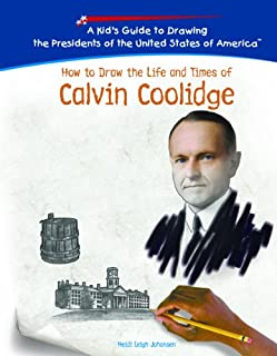 How to Draw the Life and Times of Calvin Coolidge (Kid's Guide to Drawing the Presidents of the United States of America)