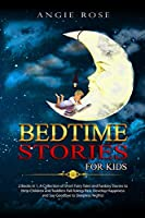 Bedtime Stories For Kids: 2 Books in 1, A Collection of Short Fairy Tales and Fantasy Stories to Help Children and Toddlers Fall Asleep Fast. Develop Happiness and Say Goodbye to Sleepless Nights!