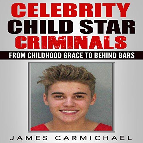 Celebrity Child Star Criminals audiobook cover art