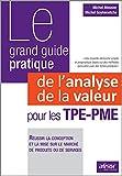 Le grand guide pratique de l'analyse de la valeur pour les TPE-PME: Réussir la...