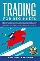 Trading for Beginners: The Ultimate Guide to Build Your Passive Income Investing in Options, Day and Swing Trading, Forex. Secrets, Strategies and Trader Psychology. Manage the Risk and Your Money.