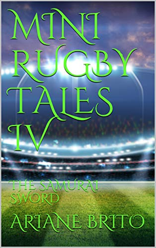 MINI RUGBY TALES IV: THE SAMURAI SWORD (MINI RUGBY SERIES Book 4) (English Edition)