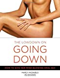 The Low Down on Going Down: How to Give Her Mind-Blowing Oral Sex [Paperback] [2004] Marcy Michaels, Marie Desalle