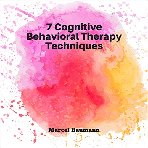 7 Cognitive Behavioral Therapy Techniques audiobook cover art