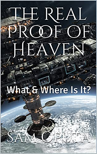 The Real Proof of Heaven: What & Where Is It? (English Edition)