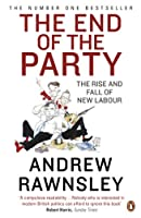 The End of the Party: The Rise and Fall of New Labour