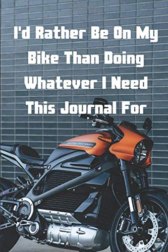 Lined Notebook and Journal - I'd Rather Be On My Bike Than Doing Whatever I Need This Journal For.: Motorcycle Enthusiast Notebook