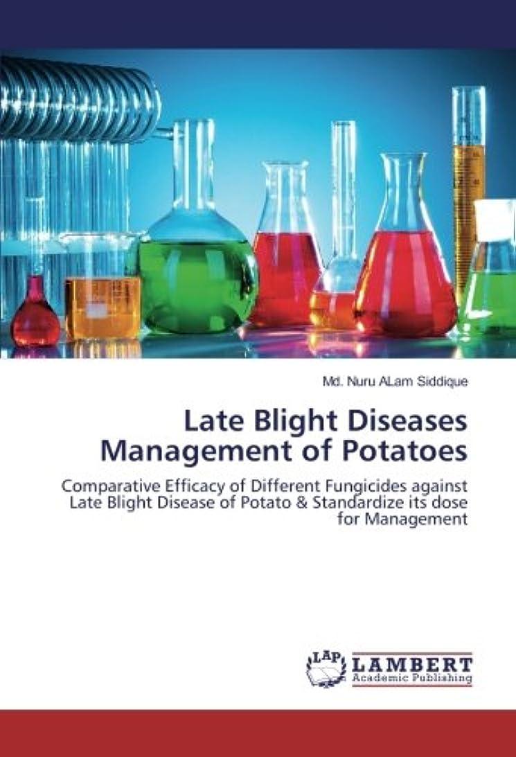 隠困惑する放射性Late Blight Diseases Management of Potatoes: Comparative Efficacy of Different Fungicides against Late Blight Disease of Potato & Standardize its dose for Management