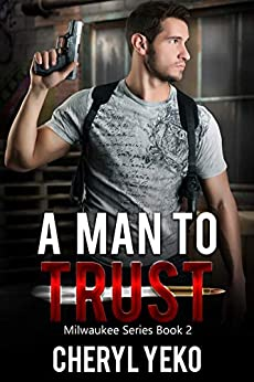 A Man to Trust (Romantic Suspense) (Milwaukee Series Book 2) by [Cheryl Yeko]