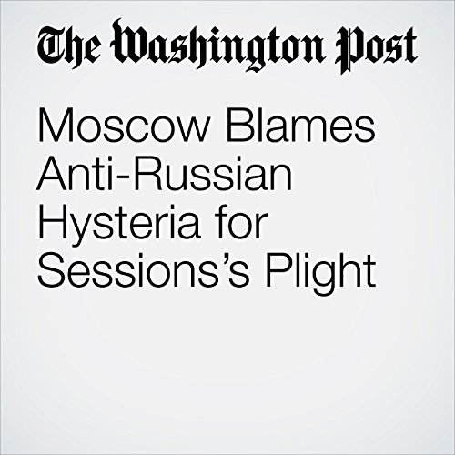 Moscow Blames Anti-Russian Hysteria for Sessions's Plight copertina