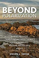 Beyond Polarization: Public Process and the Unlikely Story of California's Marine Protected Areas