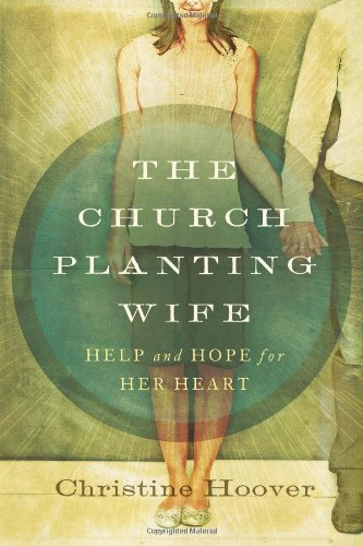 Church Planting Wife, The: Help and Hope for Her Heart