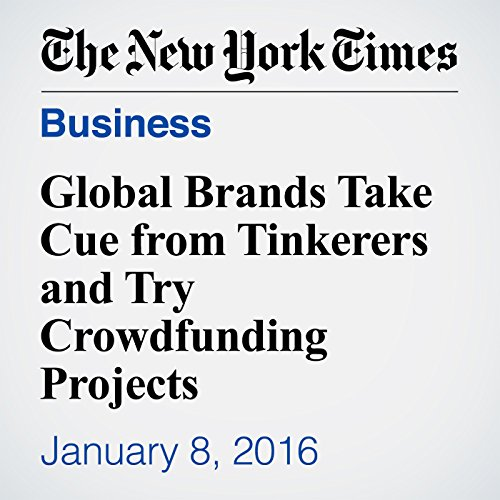 Global Brands Take Cue from Tinkerers and Try Crowdfunding Projects audiobook cover art